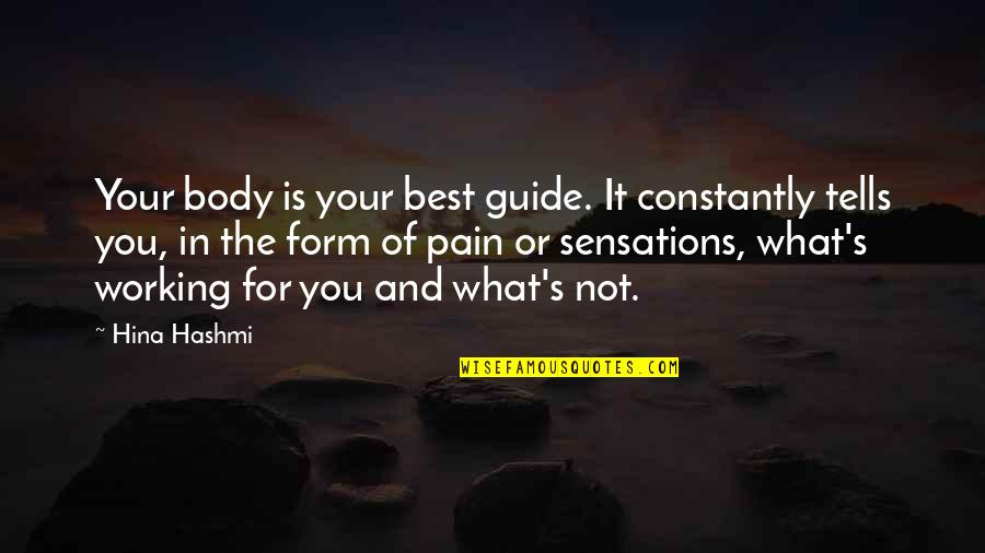 Not The Best Body Quotes By Hina Hashmi: Your body is your best guide. It constantly