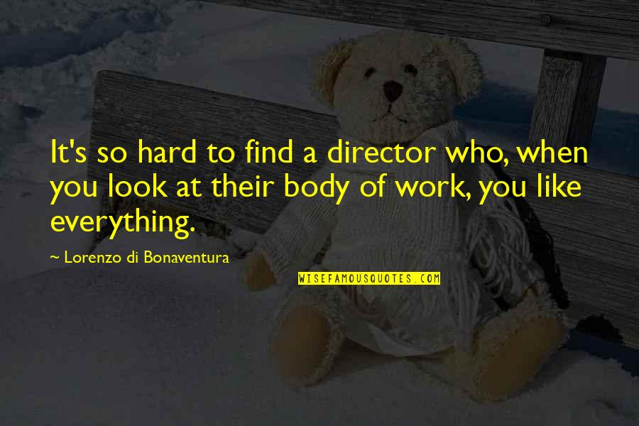 Not The Best Body Quotes By Lorenzo Di Bonaventura: It's so hard to find a director who,