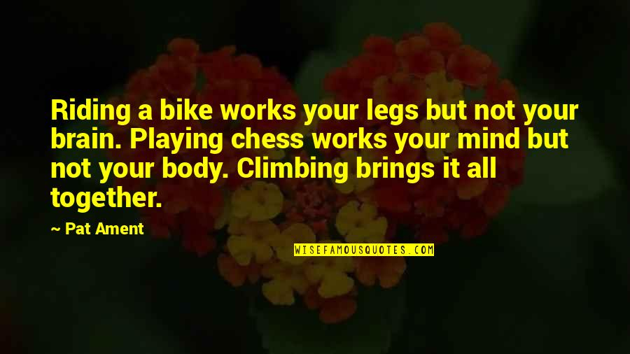 Not The Best Body Quotes By Pat Ament: Riding a bike works your legs but not
