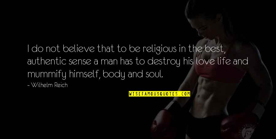 Not The Best Body Quotes By Wilhelm Reich: I do not believe that to be religious