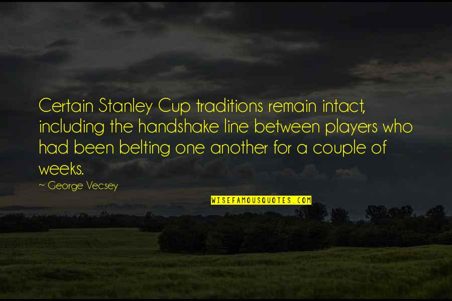 Not The Best Couple Quotes By George Vecsey: Certain Stanley Cup traditions remain intact, including the