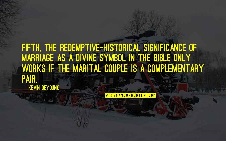 Not The Best Couple Quotes By Kevin DeYoung: Fifth, the redemptive-historical significance of marriage as a