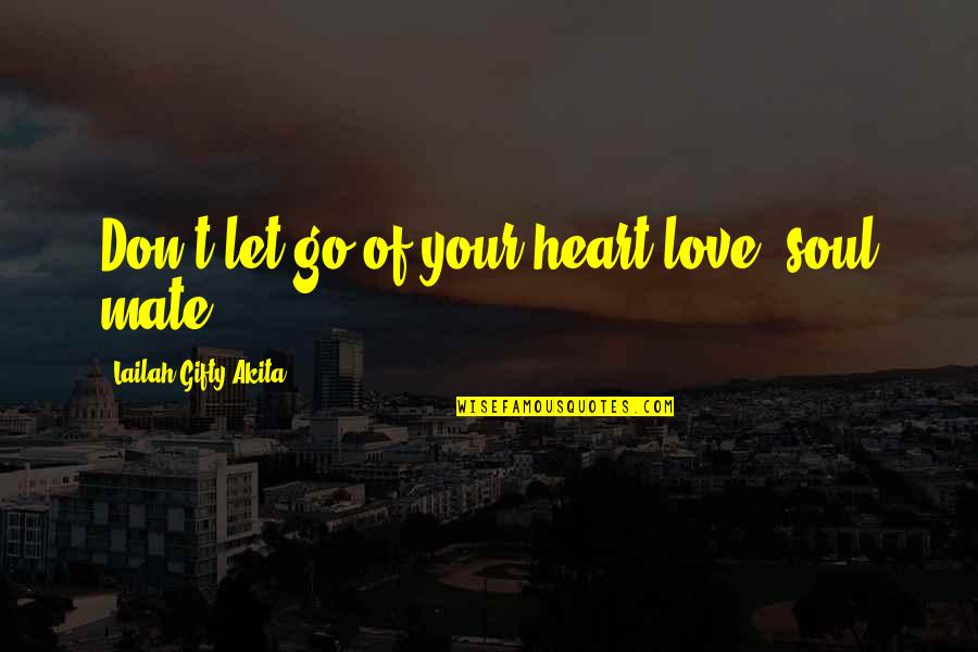 Not The Best Couple Quotes By Lailah Gifty Akita: Don't let go of your heart-love, soul mate!