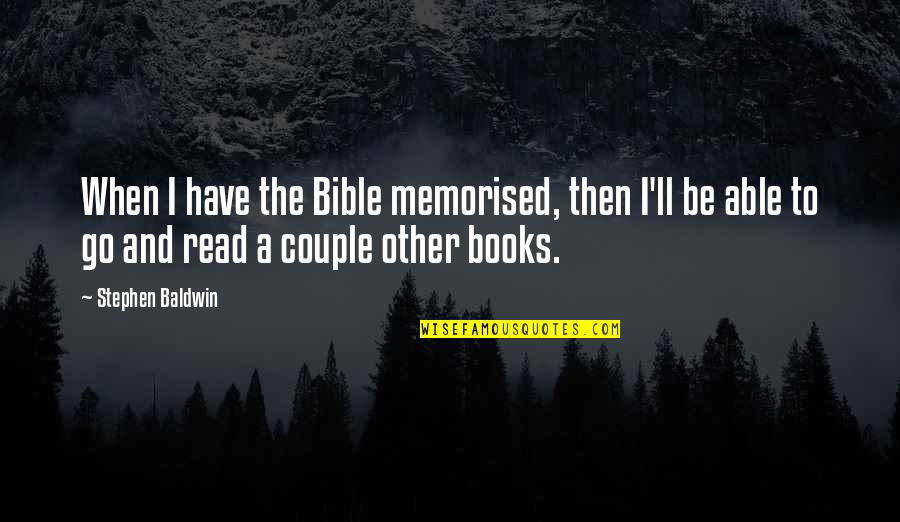 Not The Best Couple Quotes By Stephen Baldwin: When I have the Bible memorised, then I'll