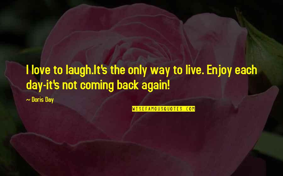 Not To Love Again Quotes By Doris Day: I love to laugh.It's the only way to