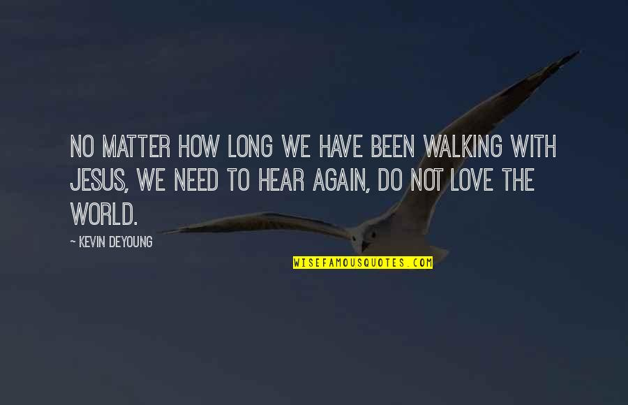 Not To Love Again Quotes By Kevin DeYoung: No matter how long we have been walking