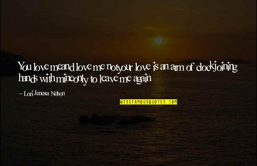 Not To Love Again Quotes By Lori Jenessa Nelson: You love meand love me notyour love is