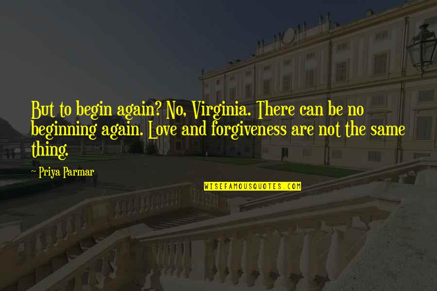 Not To Love Again Quotes By Priya Parmar: But to begin again? No, Virginia. There can