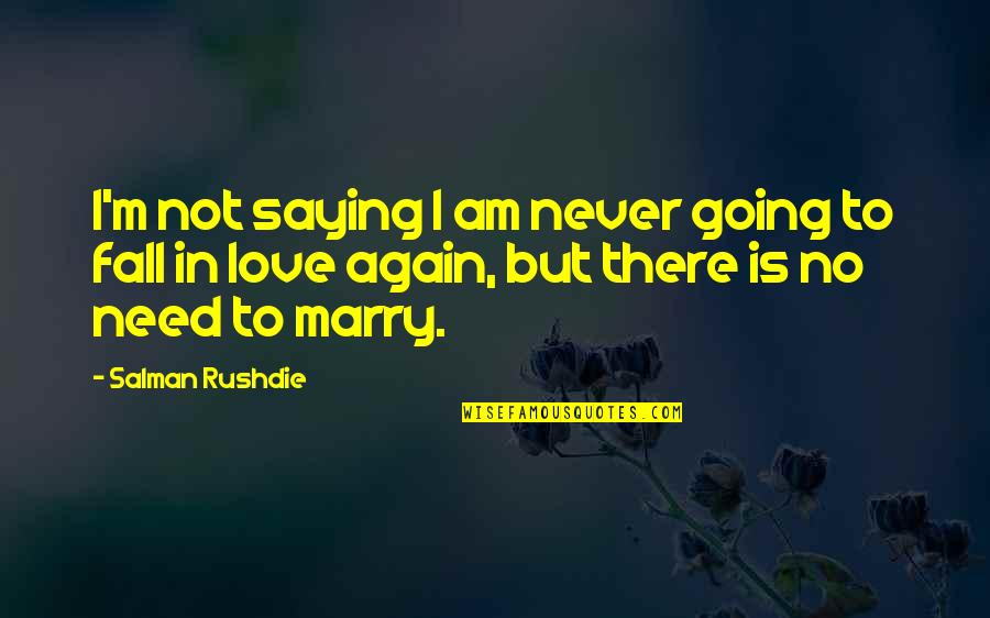 Not To Love Again Quotes By Salman Rushdie: I'm not saying I am never going to