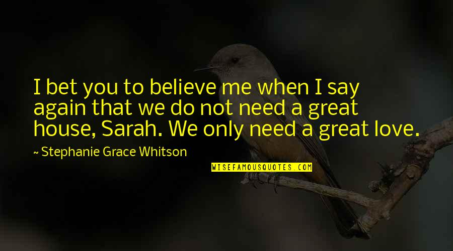 Not To Love Again Quotes By Stephanie Grace Whitson: I bet you to believe me when I
