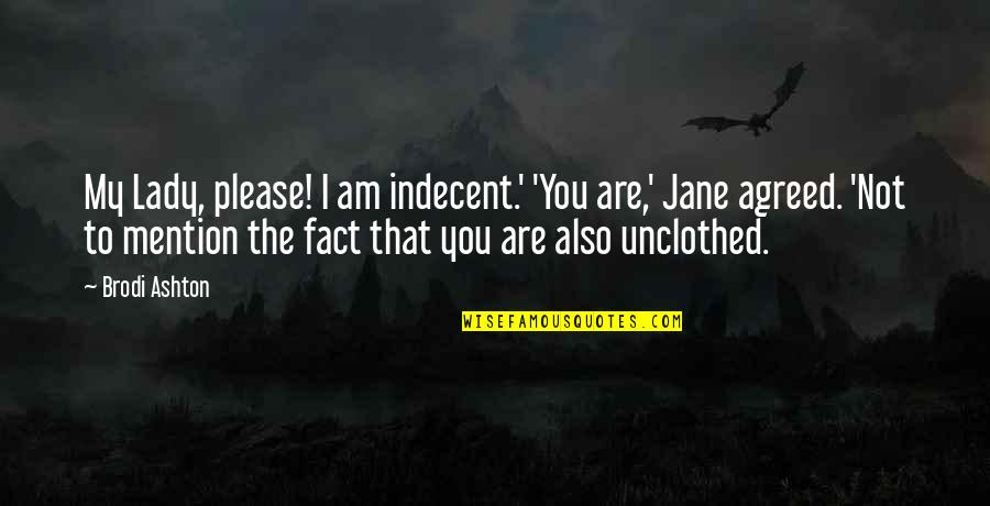 Not To Please You Quotes By Brodi Ashton: My Lady, please! I am indecent.' 'You are,'