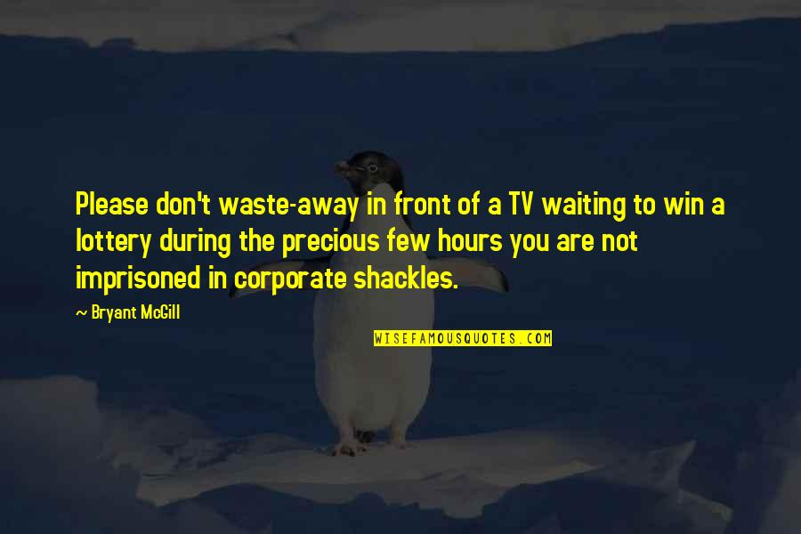 Not To Please You Quotes By Bryant McGill: Please don't waste-away in front of a TV