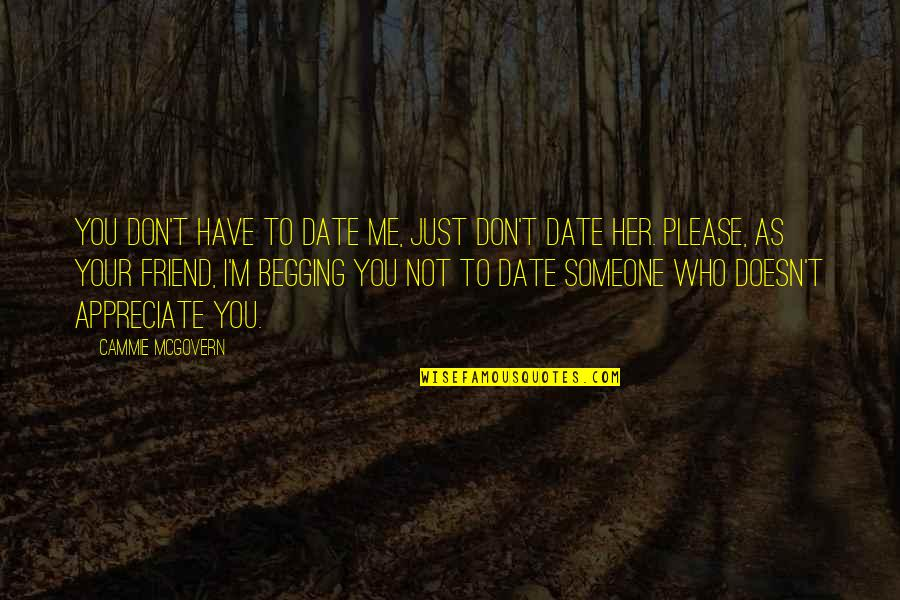 Not To Please You Quotes By Cammie McGovern: You don't have to date me, just don't