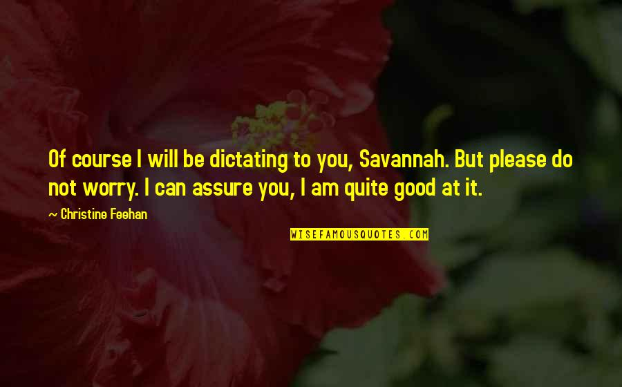 Not To Please You Quotes By Christine Feehan: Of course I will be dictating to you,