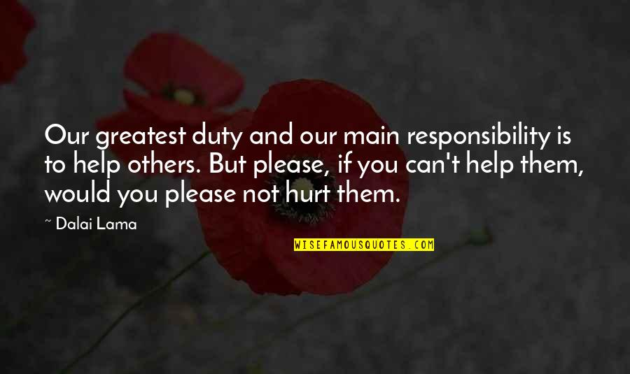 Not To Please You Quotes By Dalai Lama: Our greatest duty and our main responsibility is