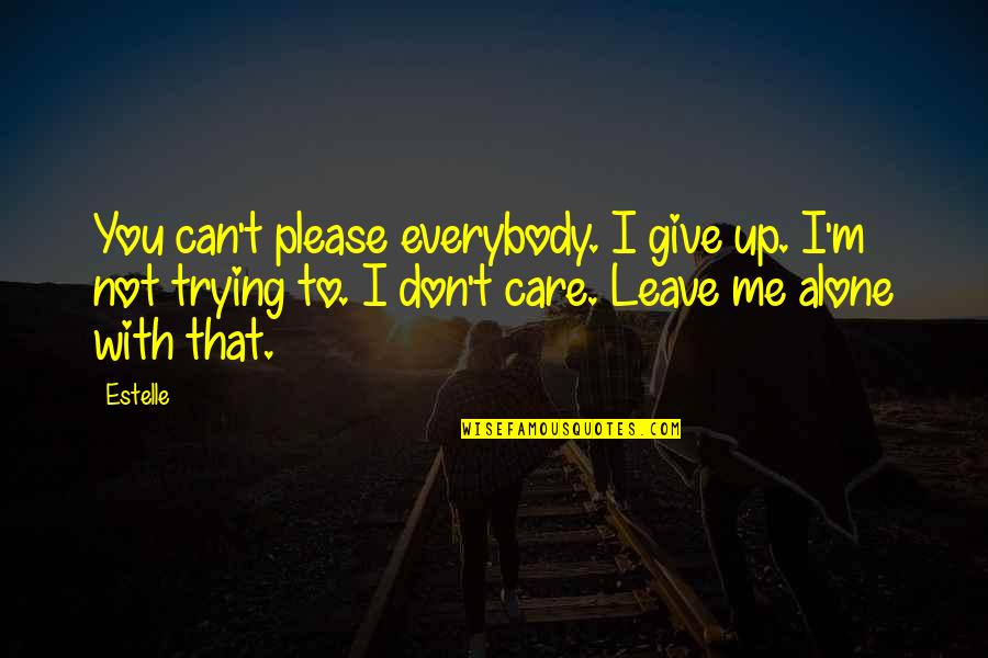 Not To Please You Quotes By Estelle: You can't please everybody. I give up. I'm