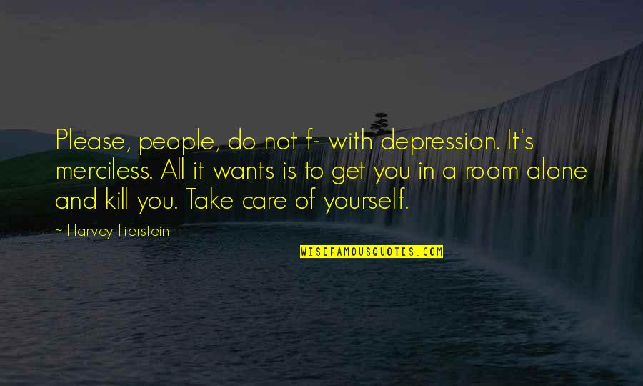 Not To Please You Quotes By Harvey Fierstein: Please, people, do not f- with depression. It's