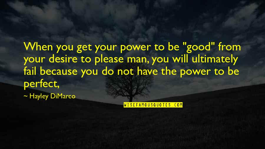 """Not To Please You Quotes By Hayley DiMarco: When you get your power to be """"good"""""""