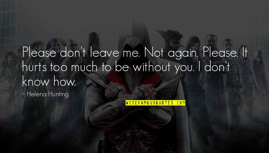 Not To Please You Quotes By Helena Hunting: Please don't leave me. Not again. Please. It