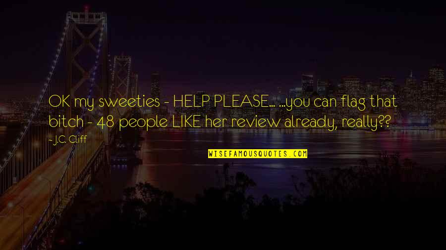Not To Please You Quotes By J.C. Cliff: OK my sweeties - HELP PLEASE... ...you can
