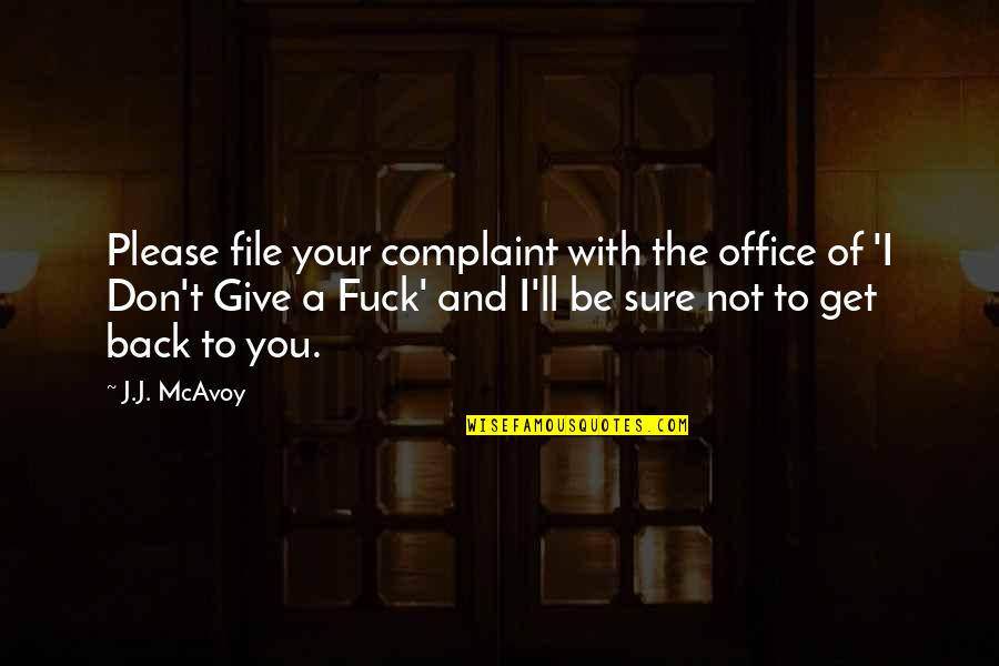 Not To Please You Quotes By J.J. McAvoy: Please file your complaint with the office of