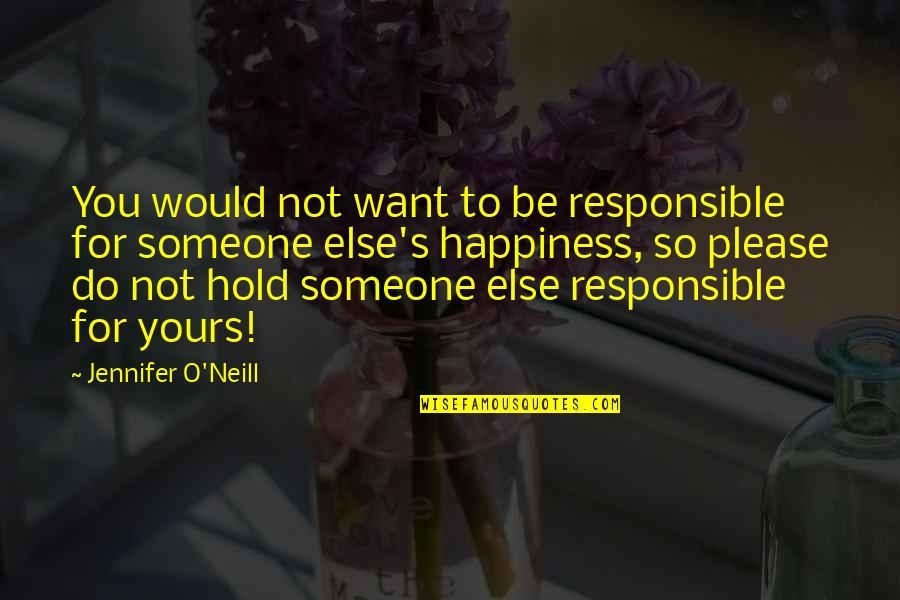 Not To Please You Quotes By Jennifer O'Neill: You would not want to be responsible for