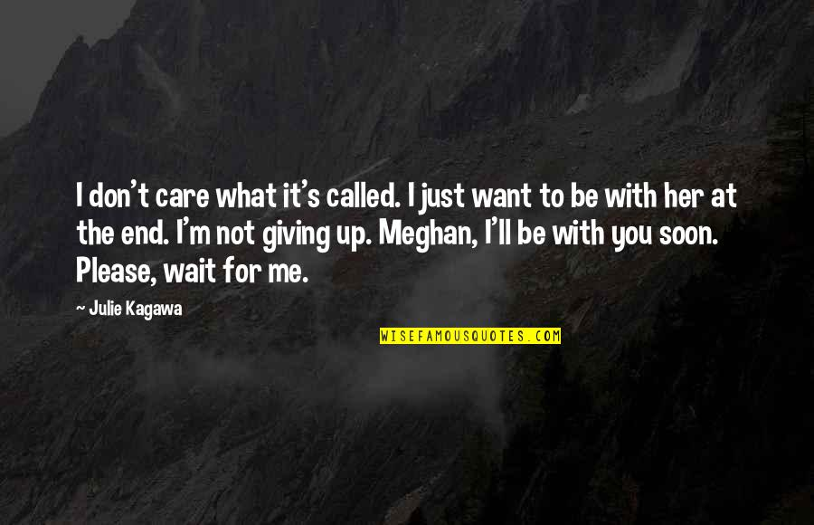 Not To Please You Quotes By Julie Kagawa: I don't care what it's called. I just