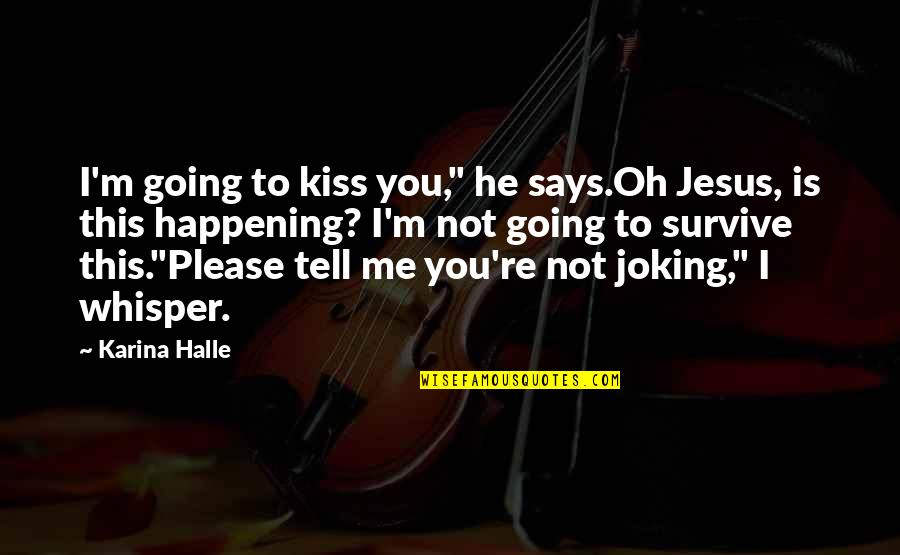"""Not To Please You Quotes By Karina Halle: I'm going to kiss you,"""" he says.Oh Jesus,"""
