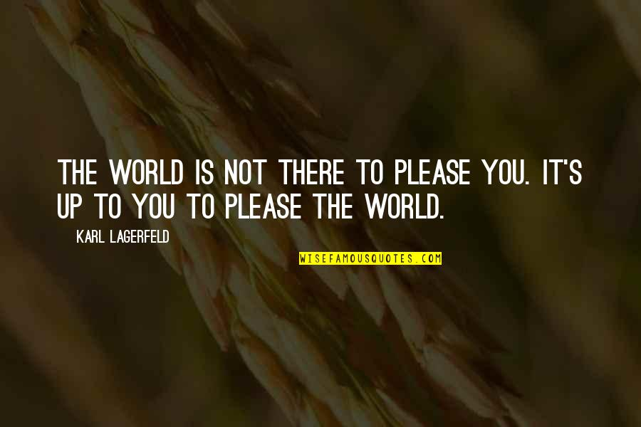 Not To Please You Quotes By Karl Lagerfeld: The world is not there to please you.