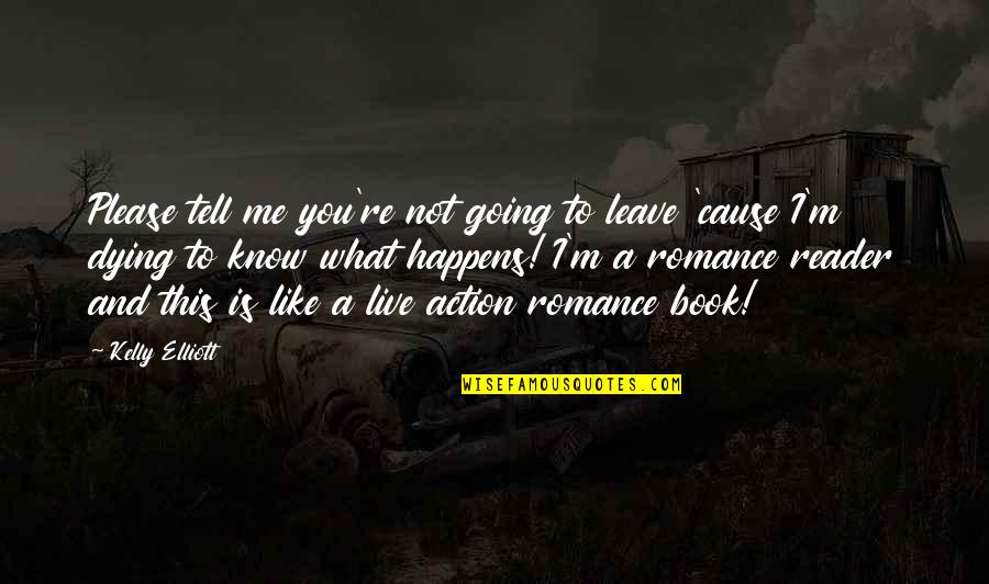 Not To Please You Quotes By Kelly Elliott: Please tell me you're not going to leave