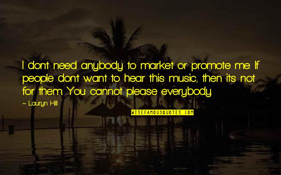 Not To Please You Quotes By Lauryn Hill: I don't need anybody to market or promote