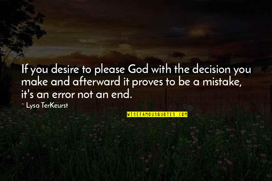 Not To Please You Quotes By Lysa TerKeurst: If you desire to please God with the