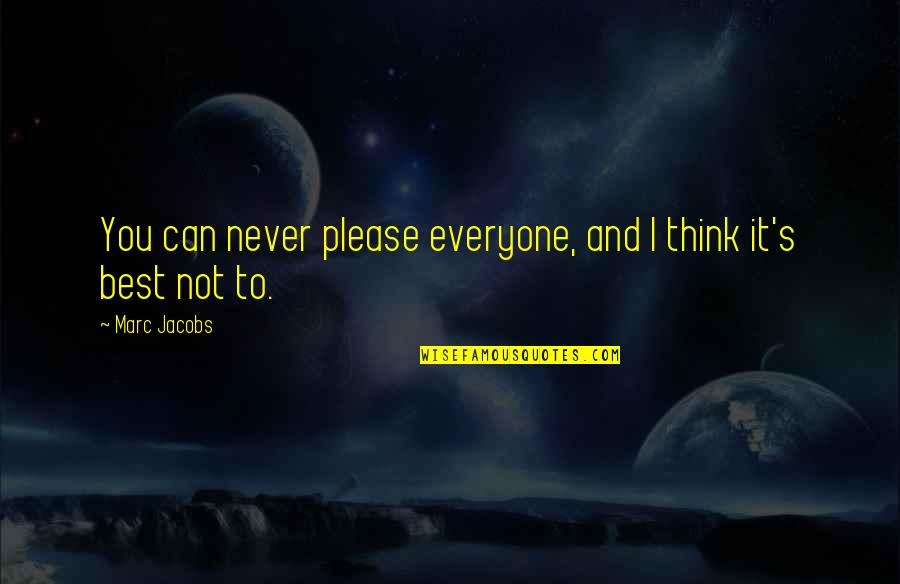 Not To Please You Quotes By Marc Jacobs: You can never please everyone, and I think