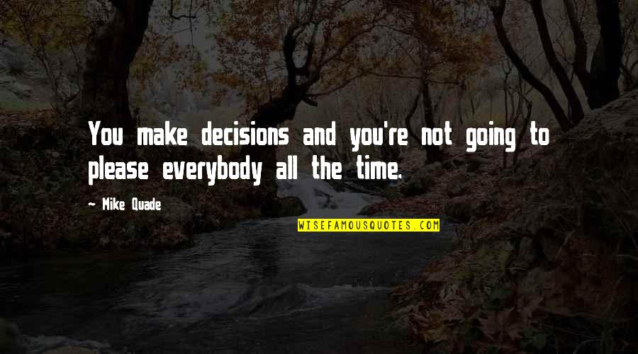 Not To Please You Quotes By Mike Quade: You make decisions and you're not going to