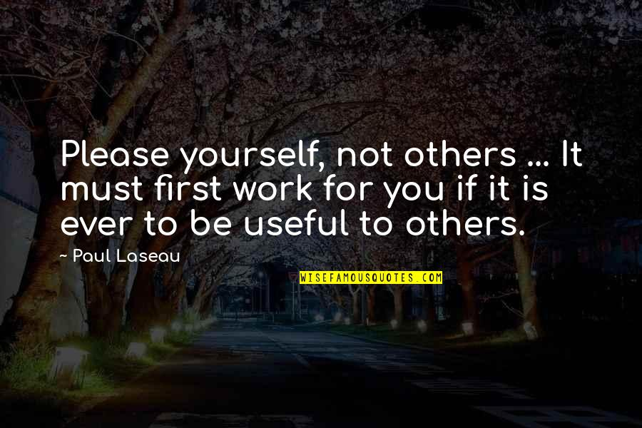Not To Please You Quotes By Paul Laseau: Please yourself, not others ... It must first