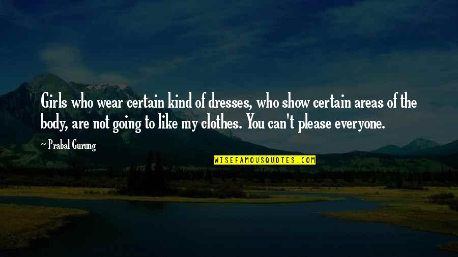 Not To Please You Quotes By Prabal Gurung: Girls who wear certain kind of dresses, who