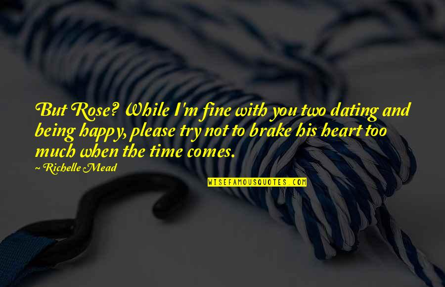 Not To Please You Quotes By Richelle Mead: But Rose? While I'm fine with you two