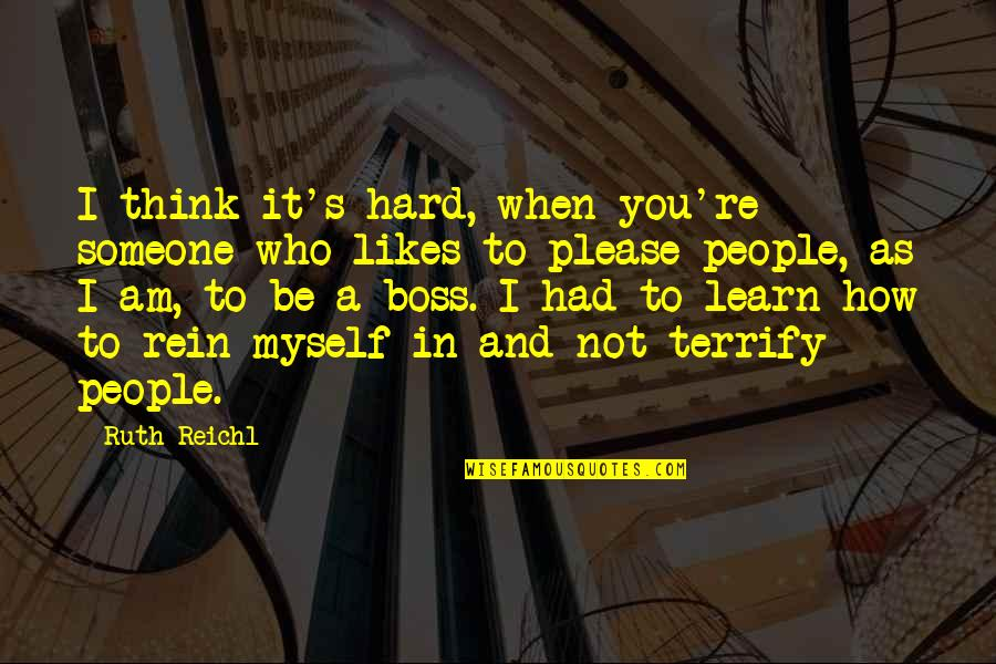 Not To Please You Quotes By Ruth Reichl: I think it's hard, when you're someone who