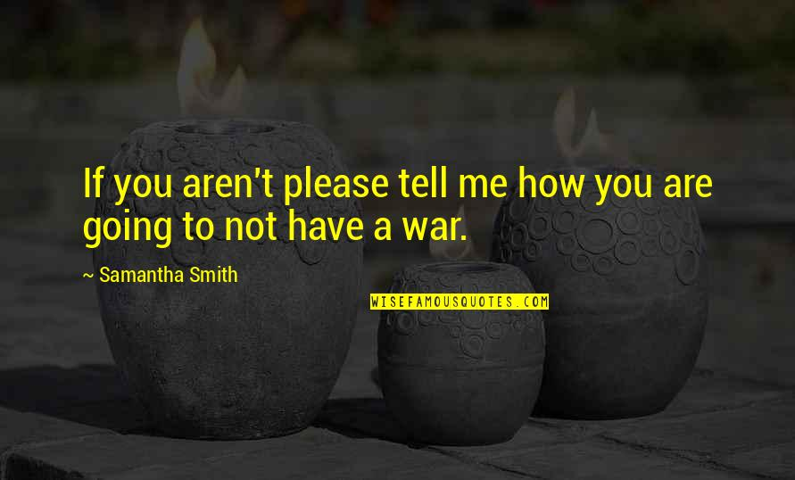 Not To Please You Quotes By Samantha Smith: If you aren't please tell me how you