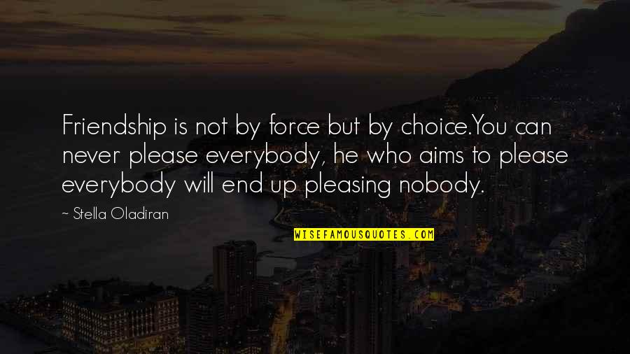 Not To Please You Quotes By Stella Oladiran: Friendship is not by force but by choice.You