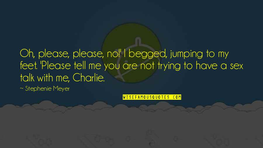 Not To Please You Quotes By Stephenie Meyer: Oh, please, please, no!' I begged, jumping to