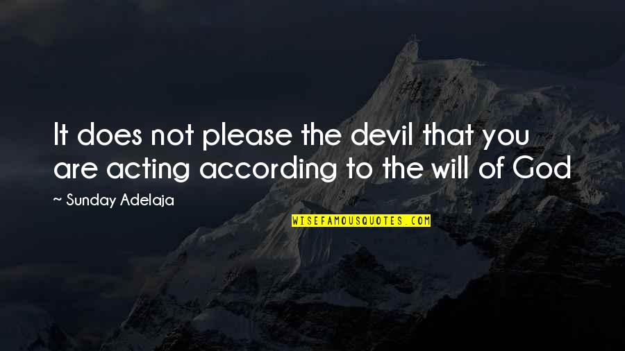Not To Please You Quotes By Sunday Adelaja: It does not please the devil that you