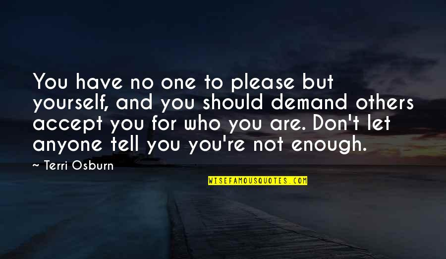 Not To Please You Quotes By Terri Osburn: You have no one to please but yourself,
