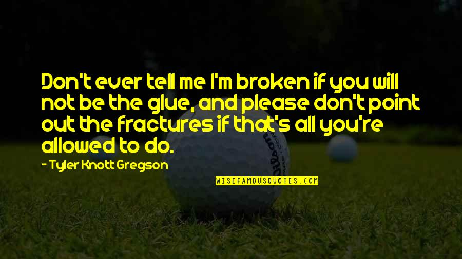 Not To Please You Quotes By Tyler Knott Gregson: Don't ever tell me I'm broken if you