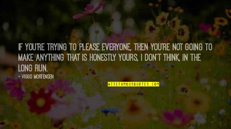 Not To Please You Quotes By Viggo Mortensen: If you're trying to please everyone, then you're