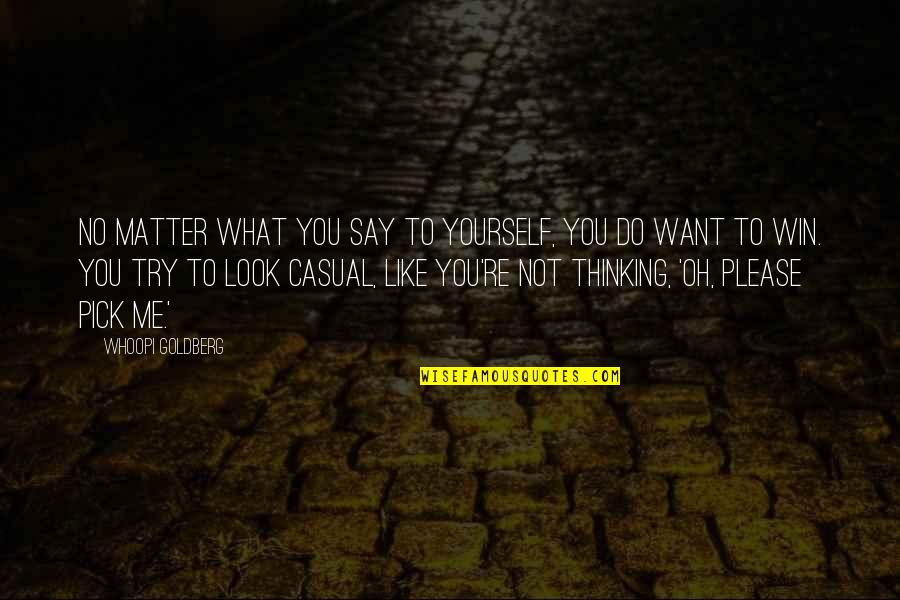 Not To Please You Quotes By Whoopi Goldberg: No matter what you say to yourself, you