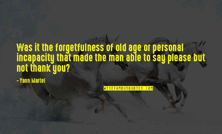 Not To Please You Quotes By Yann Martel: Was it the forgetfulness of old age or