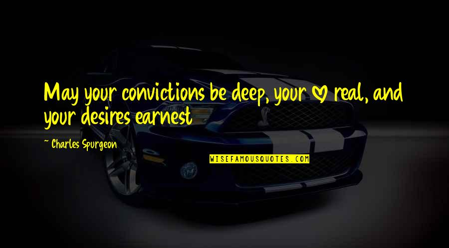 Not Too Deep Quotes By Charles Spurgeon: May your convictions be deep, your love real,