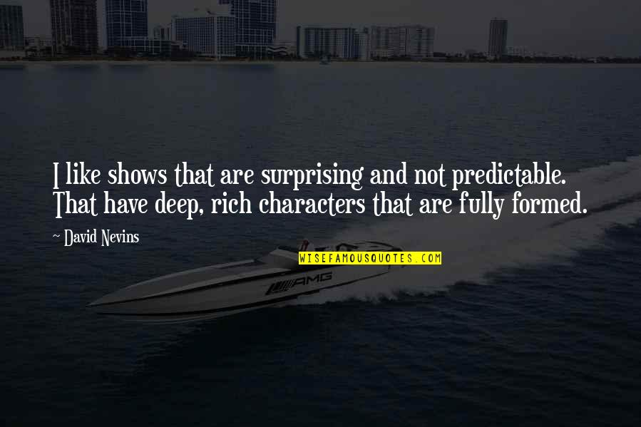 Not Too Deep Quotes By David Nevins: I like shows that are surprising and not