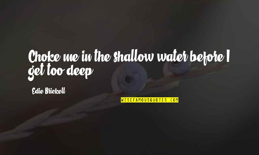 Not Too Deep Quotes By Edie Brickell: Choke me in the shallow water before I